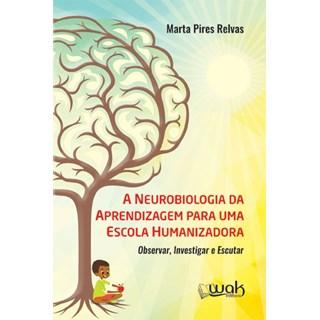 Livro - A Neurobiologia da Aprendizagem Para Uma Escola Humanizadora - Relvas - Casa do Psicologo