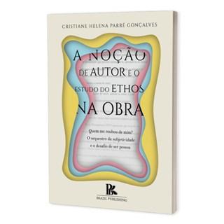 Livro - A Noção de Autor e o Estudo do Ethos na Obra - Gonçalves - Brazil Publishing