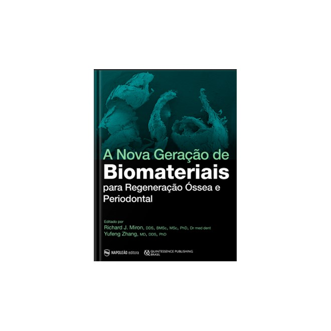 Livro - A Nova Geração de Biomateriais para Regeneração Óssea e Periodontal - Miron