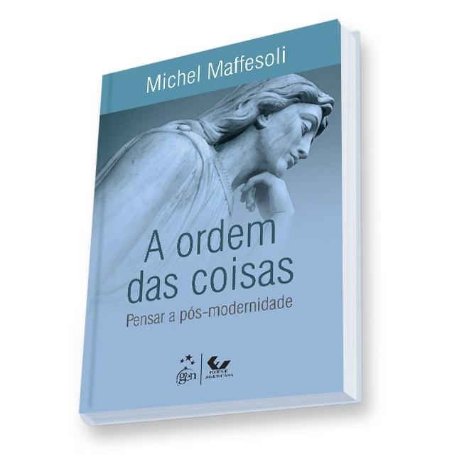 Livro - A Ordem das Coisas - Pensar a Pós-Modernidade - Maffesoli