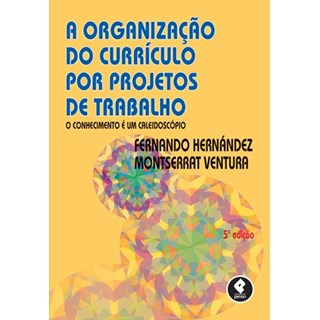 Livro - A Organização do Currículo por Projetos de Trabalho - Hernández