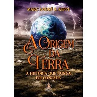 Livro - A Origem da Terra A História que Nunca Foi Contada - Kepper