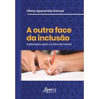 Livro - A Outra Face da Inclusão: Implicações para o Ensino da Escrita - Gomes