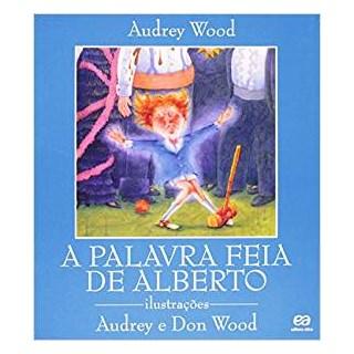 Livro - A Palavra Feia de Alberto - Wood - Ática