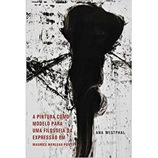 Livro - A Pintura Como Modelo Para Uma Filosofia Da Expressao -Westphal