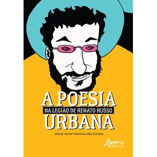 Livro A Poesia Urbana na Legião de Renato Russo - Santos - Appris