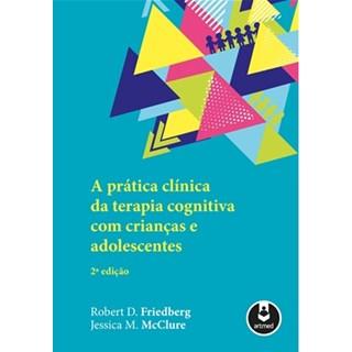 Livro - A Prática Clínica de Terapia Cognitiva com Crianças e Adolescentes - Friedberg