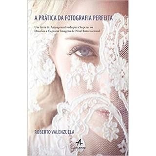 Livro - A Prática da Fotografia Perfeita - Valenzuela
