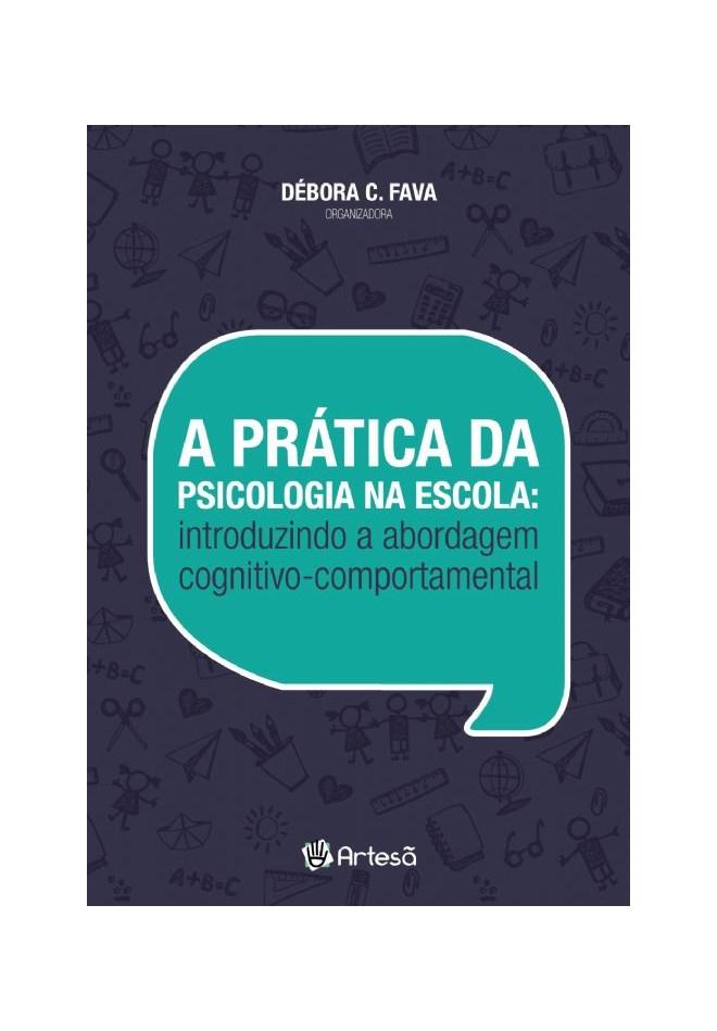 Livro - A Prática da Psicologia na Escola - Introduzindo a Abordagem Cognitivo Comportamental - Melo