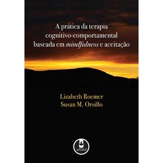 Livro - A Prática da Terapia Cognitivo-Comportamental Baseada em Mindfulness e Aceitação - Roemer