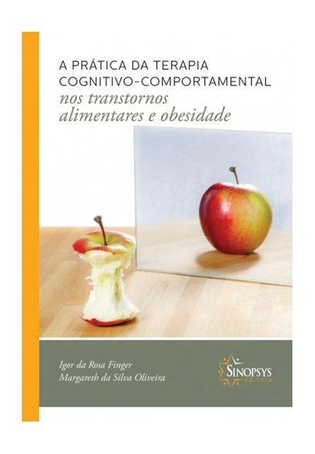 Livro - A prática da Terapia Cognitivo-Comportamental - Nos Transtornos Alimentares e Obesidade - Finger