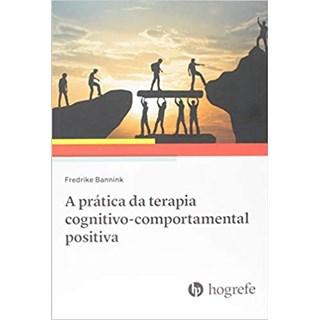 Livro - A Prática da Terapia Cognitivo-comportamental Positiva - Bannink - Hogrefe
