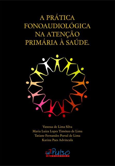 Livro - A Prática Fonoaudiológica na Atenção Primária à Saúde - Silva