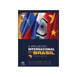 Livro - A Projeção Internacional do Brasil 1930-2012 - Visentini
