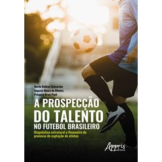 Livro - A Prospecção do Talento no Futebol Brasileiro - Guimarães - Appris
