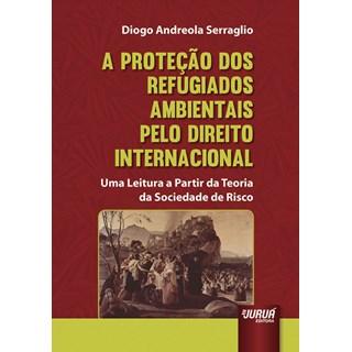 Livro - A Proteção dos Refugiados Ambientais pelo Direito Internacional - Serraglio