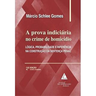 Livro A Prova Indiciária No Crime De Homicídio - Gomes - Livraria do Advogado