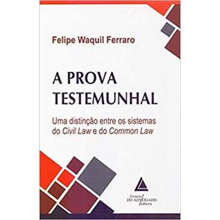 Livro - A Prova Testemunhal: uma Distinção Entre os Sistemas do Civil Law e do Common Law -  Ferraro