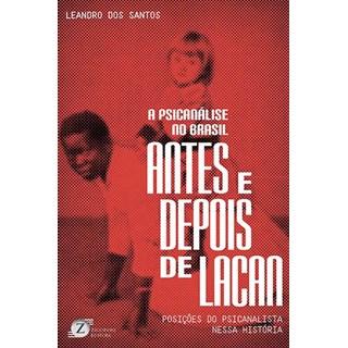 Livro -  A Psicanálise no Brasil Antes e Depois de Lacan - Santos