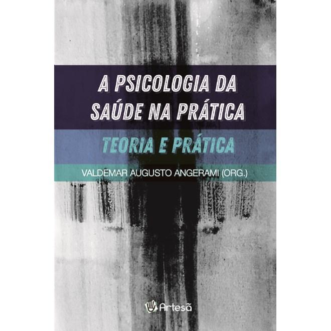 Livro - A Psicologia da Saúde na Prática - Teoria e Prática - Angerami