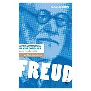 Livro - A Psicopatologia da Vida Cotidiana - Como Freud Explica - Nunes