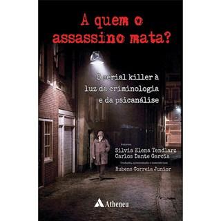 Livro - A Quem o Assassino Mata - O Serial Killer à Luz da Criminologia e da Psicanálise - Tendlarz
