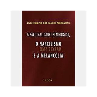 Livro - A Racionalidade Tecnológica, o Narcisismo e a Melancolia - Pedrossian