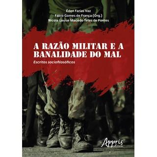 Livro - A Razão Militar e a Banalidade do Mal: Escritos Sociofilosóficos - Vaz