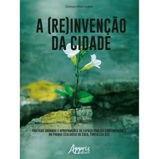 Livro - A (Re)invenção da Cidade - Lopes - Appris