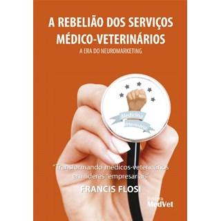 Livro - A Rebelião dos Serviços Medico-Veterinários - A Era do Neuromarketing - Flosi