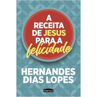 Livro - A Receita de Jesus Para a Felicidade - Lopes - Planeta