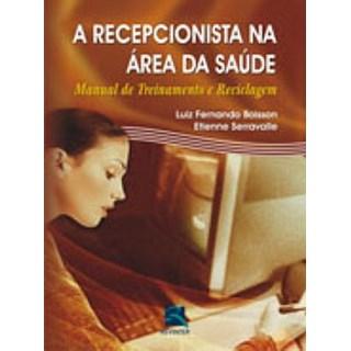 Livro - A Recepcionista da Área da Saúde - Manual de Treinamento e Reciclagem - Boisson