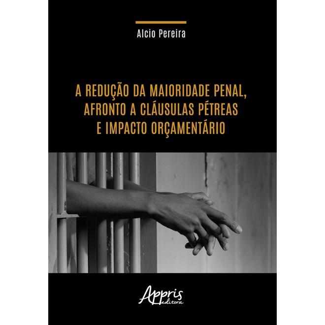 Livro - A Redução da Maioridade Penal - Pereira - Appris
