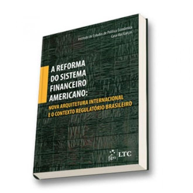 Livro - A Reforma do Sistema Financeiro Americano: Nova Arquitetura Internacional e o Contexto Regulatório Brasileiro - Bolle