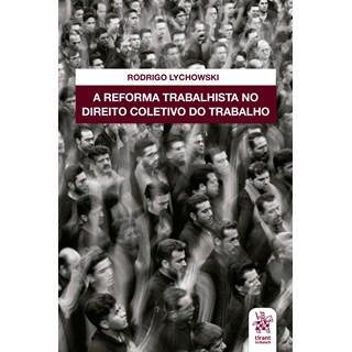 Livro A Reforma Trabalhista no Direito Coletivo do Trabalho - Lychowski - Tirant