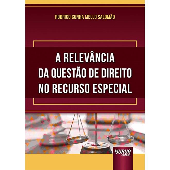 Livro A Relevância da Questão de Direito no Recurso Especial - Salomão - Juruá