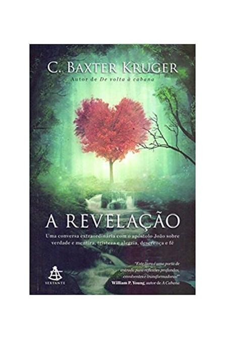 Livro - A Revelação: Uma conversa extraordinária com o apóstolo João sobre verdade e mentira, tristeza e alegria, descrença e fé - Kruger