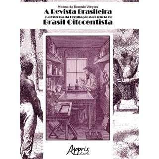 Livro - A Revista Brasileira e a História da Divulgação da Ciência no Brasil - Vergara - Appris