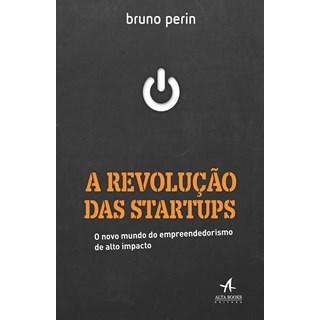 Livro - A Revolução Das Startups - Perin - Alta Books
