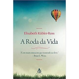 Livro - A Roda da Vida - Küble-Ross - Sextante