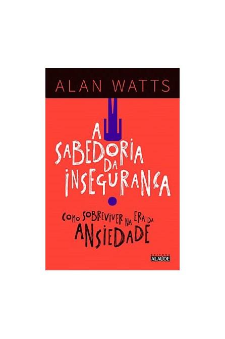 Livro - A Sabedoria da Insegurança - Uma mensagem para a Era da Ansiedade - Watts