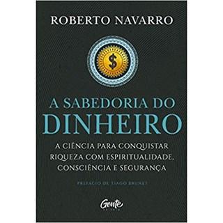 Livro - A Sabedoria do Dinheiro - Navarro - Gente