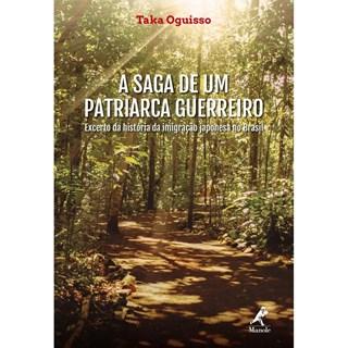 Livro - A Saga de um Patriarca Guerreiro Exceto da História da Imigração Japonesa  do Brasil - Oguisso