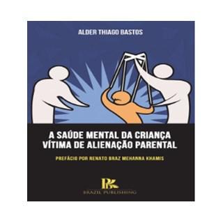 Livro - A Saúde Mental da Criança Vítima de Alienação Parental - Bastos