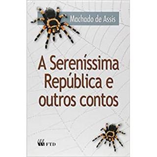 Livro A Sereníssima República e Outros Contos - Machado de Assis - FTD