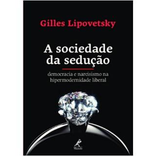 Livro - A Sociedade da Sedução - Democracia e Narcisismo na Hipermodernidade Liberal - Lipovetsky