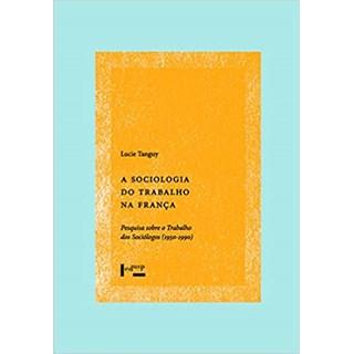 Livro - A Sociologia do Trabalho na França - Tanguy - Casa do Psicologo