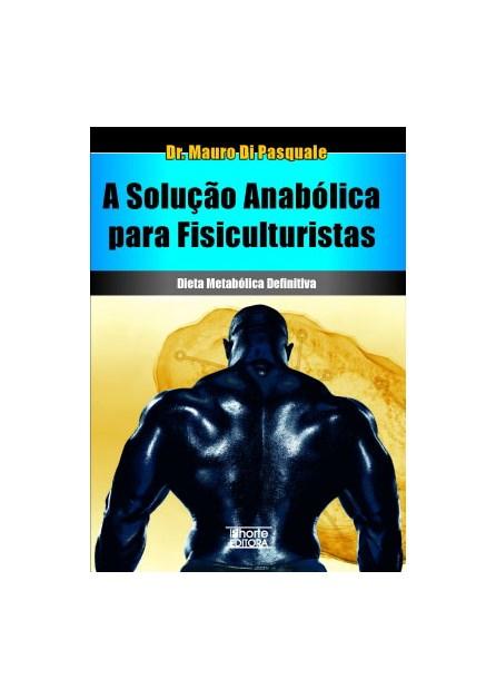 Livro - A Solução Anabólicas para Fisioculturistas - Dieta Metabólica Definitiva - Pasquale