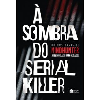 Livro À Sombra do Serial Killer - Olshaker - Hapercollins - Pré-Venda