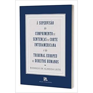 Livro - A Supervisão do Cumprimento de Sentenças da Corte Interamericana - Leite - Brazil Publishing